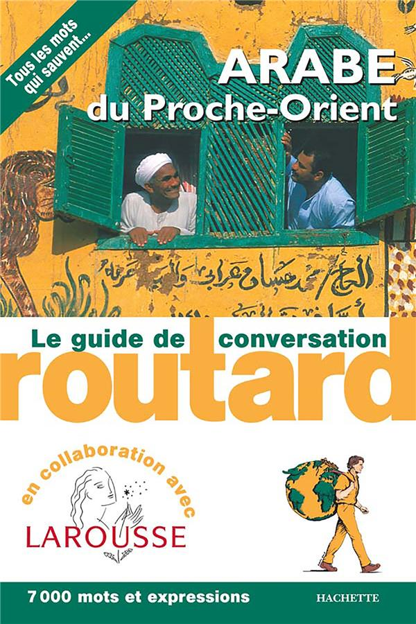 LE GUIDE DE CONVERSATION ROUTARD  -  ARABE DU PROCHE-ORIENT XXX HACHETTE