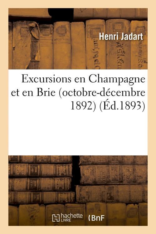 EXCURSIONS EN CHAMPAGNE ET EN BRIE (OCTOBRE-DECEMBRE 1892) (ED.1893) JADART H HACHETTE