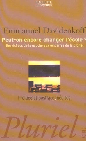 PEUT-ON ENCORE CHANGER L'ECOLE ? - DES ECHECS DE LA GAUCHE AUX EMBARRAS DE LA DROITE DAVIDENKOFF EMMANUEL HACHETTE