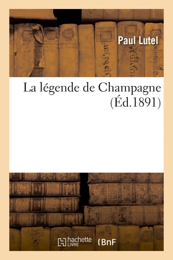 LA LEGENDE DE CHAMPAGNE LUTEL-P HACHETTE