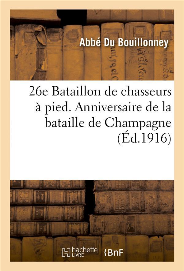 26E BATAILLON DE CHASSEURS A PIED. ANNIVERSAIRE DE LA BATAILLE DE CHAMPAGNE (26-27 SEPTEMBRE 1915) - DU BOUILLONNEY-A HACHETTE