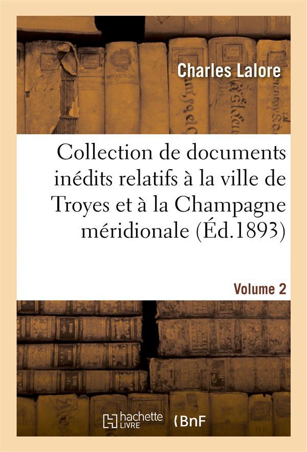 COLLECTION DE DOCUMENTS INEDITS RELATIFS A LA VILLE DE TROYES ET A LA CHAMPAGNE MERIDIONALE. VOL. 2 LALORE HACHETTE