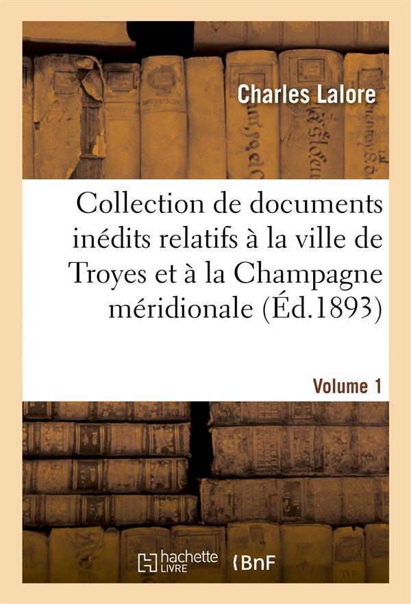 COLLECTION DE DOCUMENTS INEDITS RELATIFS A LA VILLE DE TROYES ET A LA CHAMPAGNE MERIDIONALE. VOL. 1 LALORE C HACHETTE