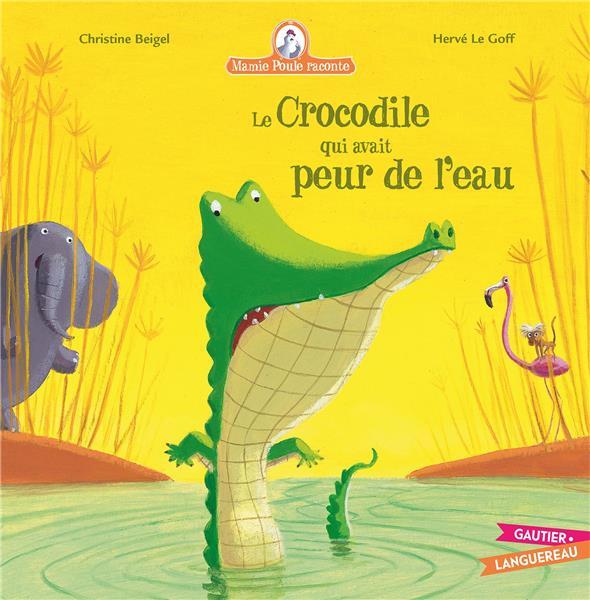 MAMIE POULE RACONTE T.8  -  LE CROCODILE QUI AVAIT PEUR DE L'EAU BEIGEL/LE GOFF HACHETTE