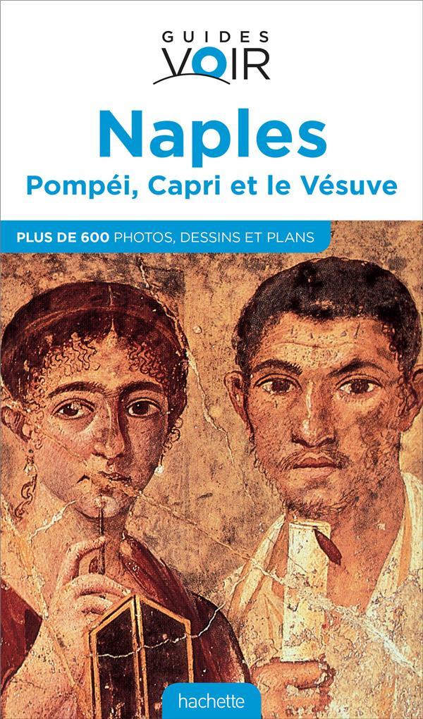 GUIDES VOIR  -  NAPLES, POMPEI, CAPRI ET LE VESUVE XXX Hachette Tourisme