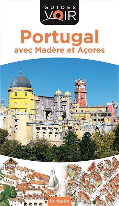GUIDE VOIR PORTUGAL - AVEC MADERE ET ACORES  Hachette Tourisme