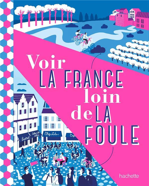 VOIR LA FRANCE LOIN DE LA FOULE   HACHETTE