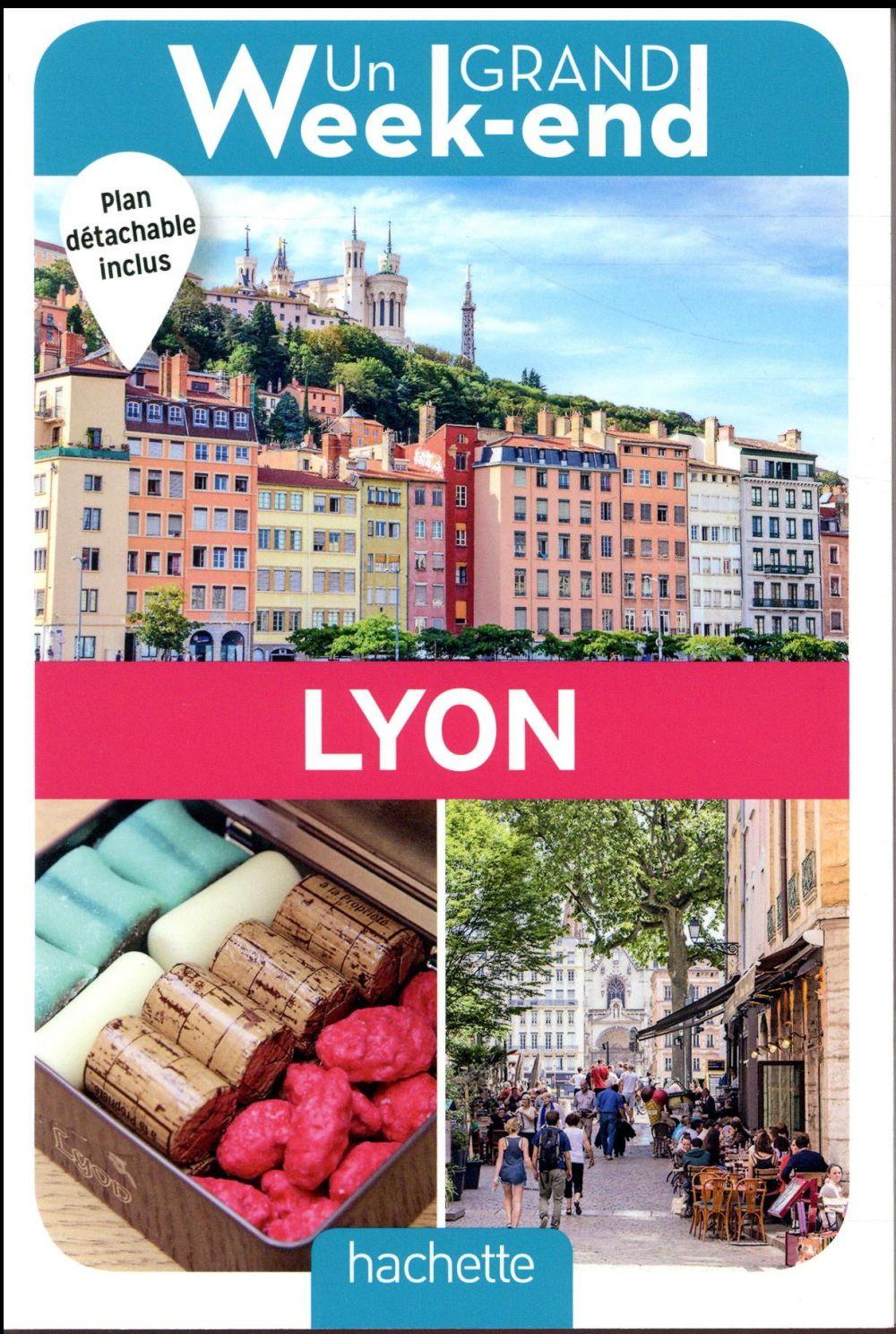 GUIDE UN GRAND WEEK-END A LYON XXX Hachette Tourisme