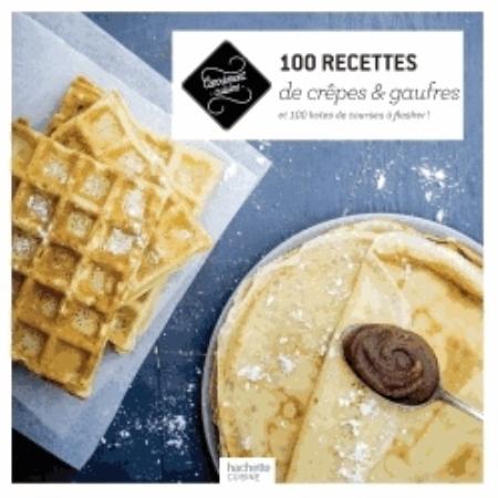 100 RECETTES DE CREPES ET GAUFRES XXX Hachette Pratique