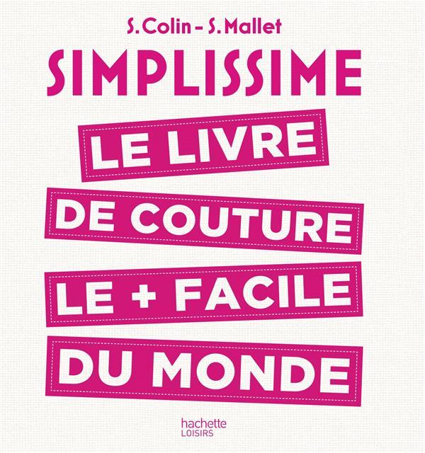 SIMPLISSIME  COUTURE - LE LIVRE DE COUTURE LE PLUS FACILE DU MONDE COLIN/MALLET Hachette Pratique