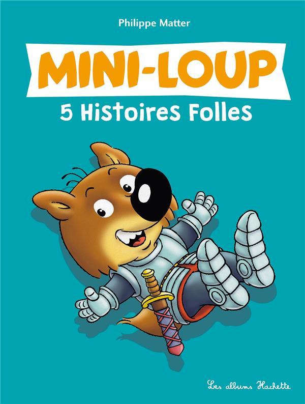 MINI-LOUP - 5 HISTOIRES FOLLES MATTER, PHILIPPE HACHETTE