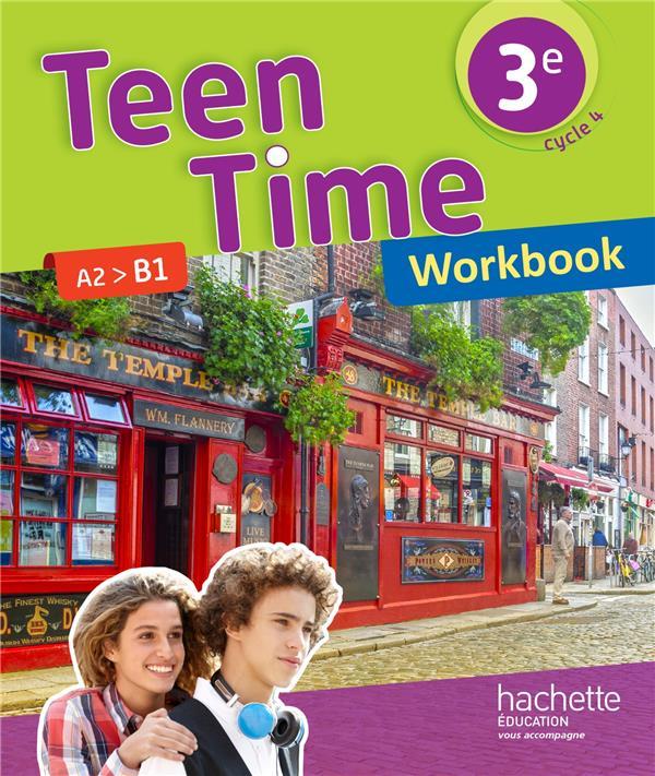 TEEN TIME  -  ANGLAIS  -  CYCLE 4  -  3E  -  WORKBOOK (EDITION 2017)