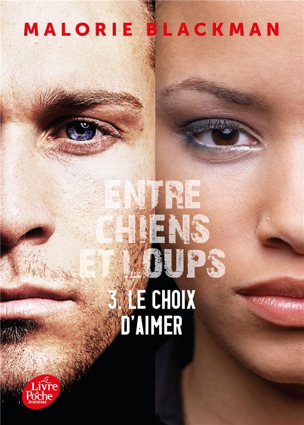 ENTRE CHIENS ET LOUPS T.3  -  LE CHOIX D'AIMER BLACKMAN MALORIE HACHETTE