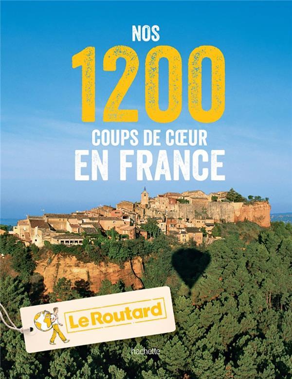 NOS 1200 COUPS DE COEUR EN FRANCE XXX Hachette Tourisme