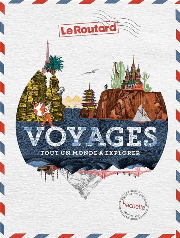 GUIDE DU ROUTARD  -  VOYAGES, TOUT UN MONDE A EXPLORER Gloaguen Philippe Hachette Tourisme