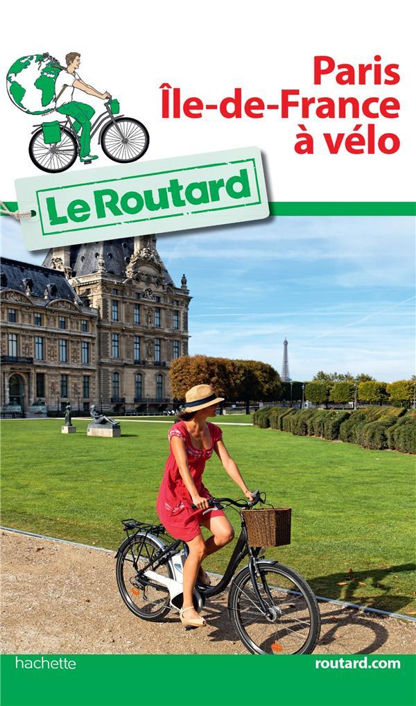 GUIDE DU ROUTARD PARIS ILE DE FRANCE A VELO XXX HACHETTE
