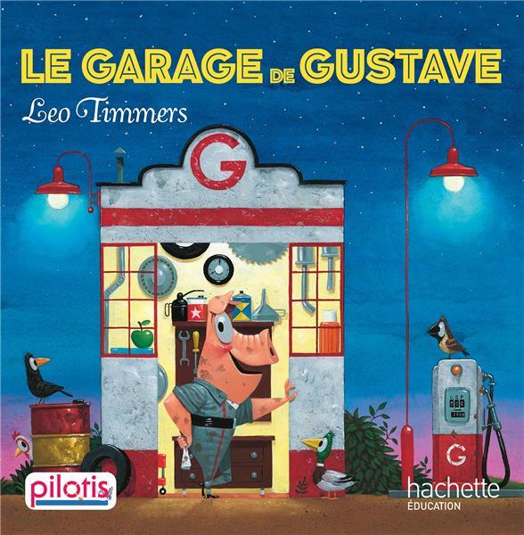 LECTURE CP - COLLECTION PILOTIS - LE GARAGE DE GUSTAVE - ALBUM - ED. 2019 TIMMERS LEO HACHETTE