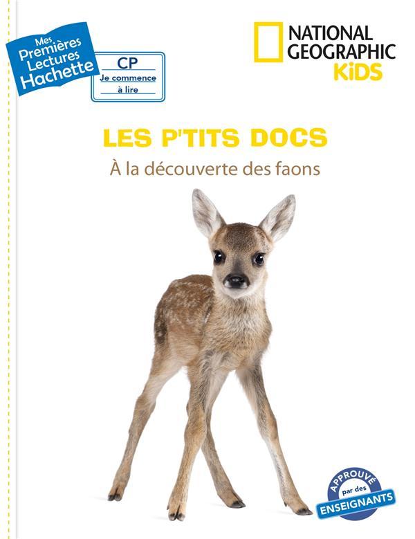 MES PREMIERES LECTURES  -  NATIONAL GEOGRAPHIC KIDS  -  LES P'TITS DOCS  -  A LA DECOUVERTE DES FAONS  MULTIER HACHETTE