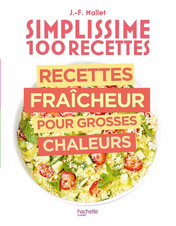 SIMPLISSIME  -  100 RECETTES : RECETTES FRAICHEUR POUR GROSSES CHALEURS MALLET JEAN-FRANCOIS HACHETTE