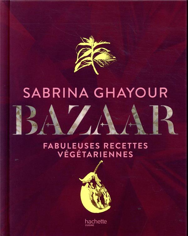 BAZAAR - FABULEUSES RECETTES VEGETARIENNES GHAYOUR SABRINA HACHETTE