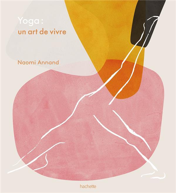 YOGA : UN ART DE VIVRE ANNAND NAOMI HACHETTE