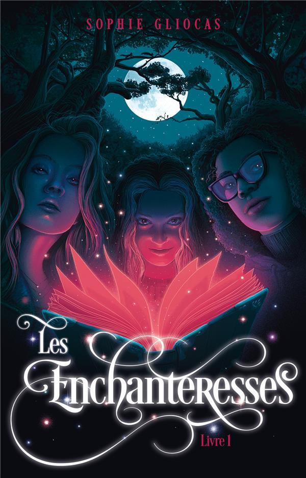 LES ENCHANTERESSES - TOME 1 - ET LE GRIMOIRE VOLE GLIOCAS, SOPHIE HACHETTE