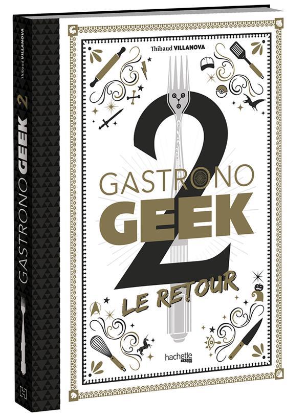 GASTRONOGEEK T.2  -  LE RETOUR VILLANOVA, THIBAUD  HACHETTE