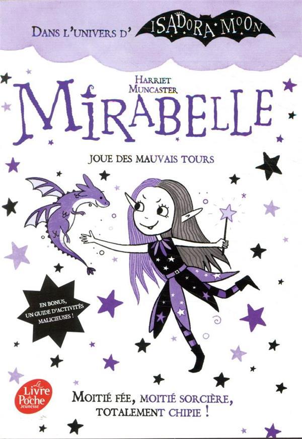 MIRABELLE JOUE DES MAUVAIS TOURS  -  MOITIE SORCIERE, MOITIE FEE, TOTALEMENT CHIPIE ! MUNCASTER HARRIET HACHETTE