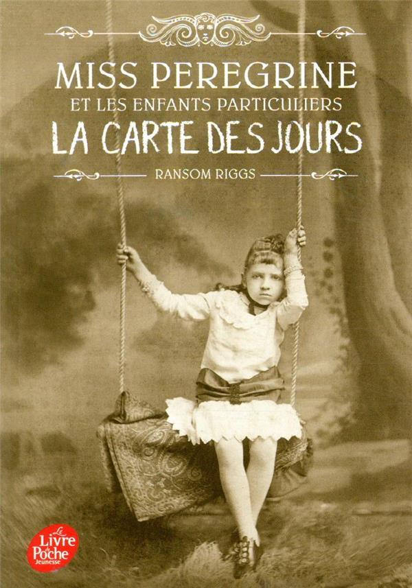 MISS PEREGRINE ET LES ENFANTS PARTICULIERS T.4  -  LA CARTE DES JOURS RIGGS, RANSOM HACHETTE