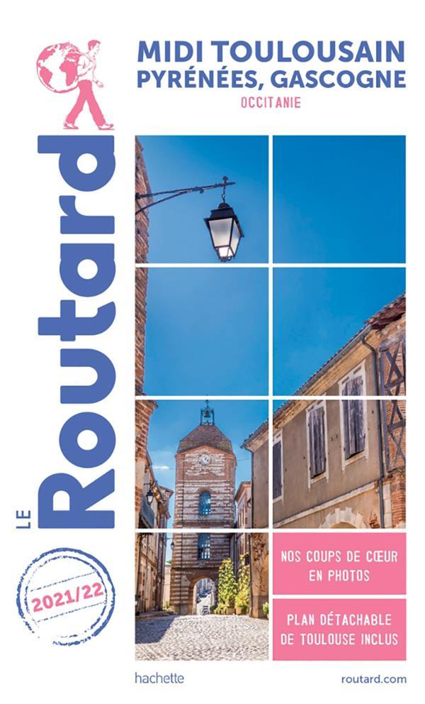 GUIDE DU ROUTARD  -  MIDI TOULOUSAIN, PYRENEES, GASCOGNE (OCCITANIE) (EDITION 20212022) XXX HACHETTE