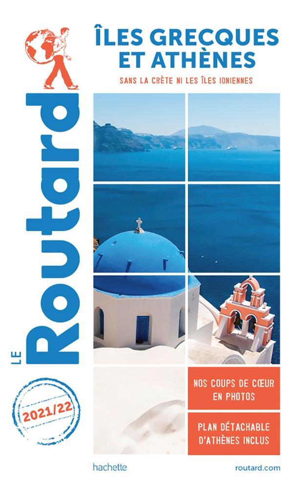 GUIDE DU ROUTARD  -  ILES GRECQUES ET ATHENES  -  SANS LA CRETE NI LES ILES IONIENNES (EDITION 20212022)