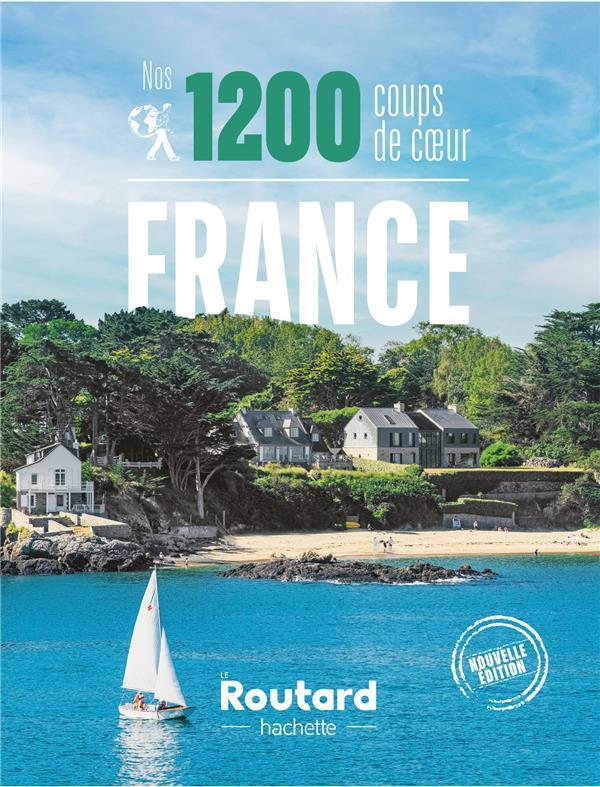 GUIDE DU ROUTARD  -  NOS 1200 COUPS DE COEUR  -  FRANCE XXX HACHETTE