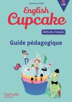 ENGLISH CUPCAKE  -  ANGLAIS  -  CM  -  GUIDE PEDAGOGIQUE (EDITION 2018)