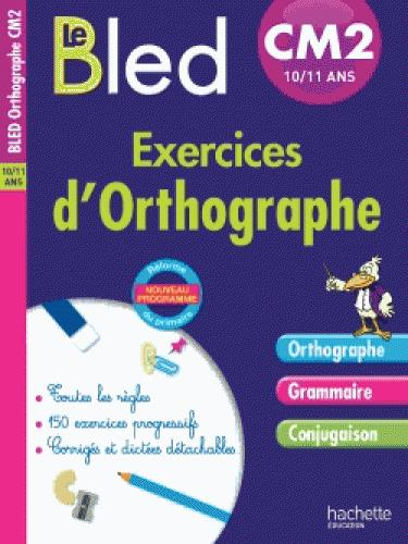 CAHIERS BLED  -  EXERCICES D'ORTHOGRAPHE  -  CM2 DEZOBRY/BERLION Hachette Education