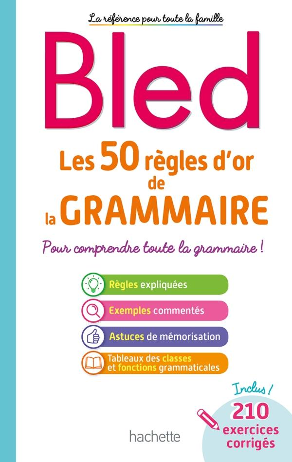 BLED LES 50 REGLES D-OR DE LA GRAMMAIRE