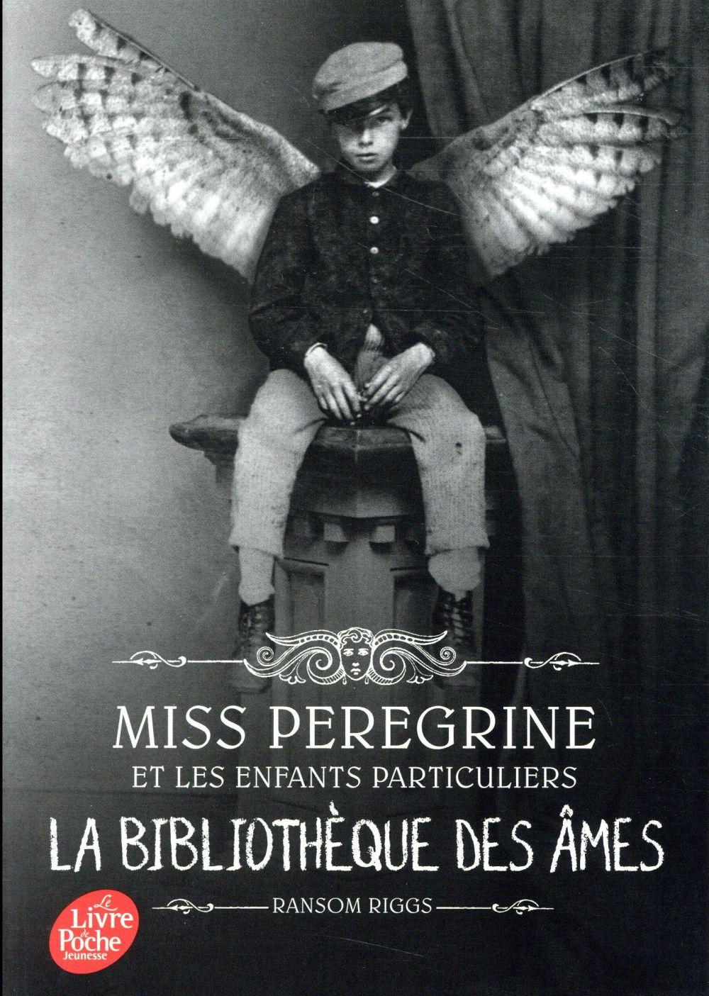 MISS PEREGRINE ET LES ENFANTS PARTICULIERS T.3  -  LA BIBLIOTHEQUE DES AMES RIGGS RANSOM Le Livre de poche jeunesse