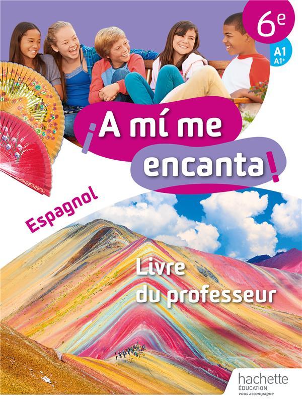 A MI ME ENCANTA  -  ESPAGNOL  -  CYCLE 3 6E  -  LIVRE DU PROFESSEUR (EDITION 2018) DELHAYE ISABELLE NC