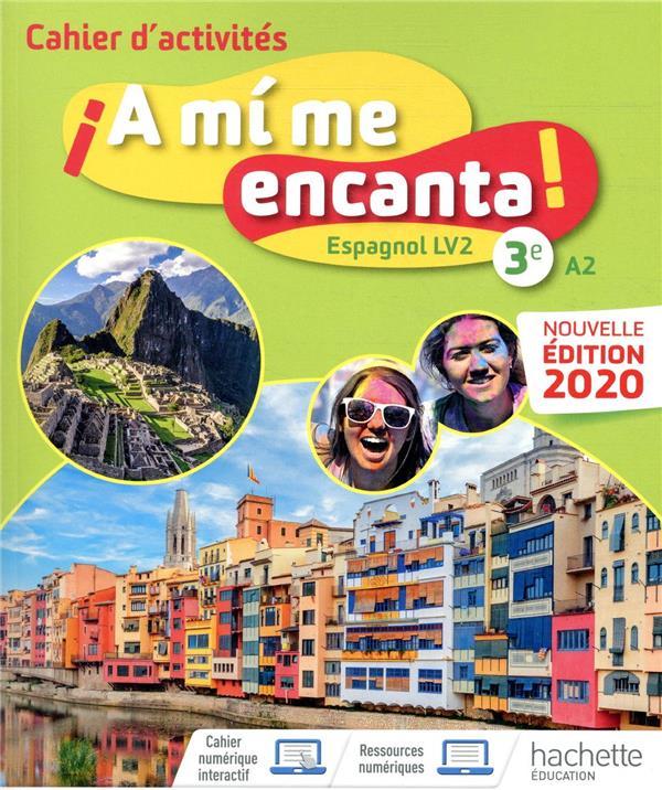 A MI ME ENCANTA  -  ESPAGNOL  -  3E, LV2  -  CAHIER D'ACTIVITES (EDITION 2020)