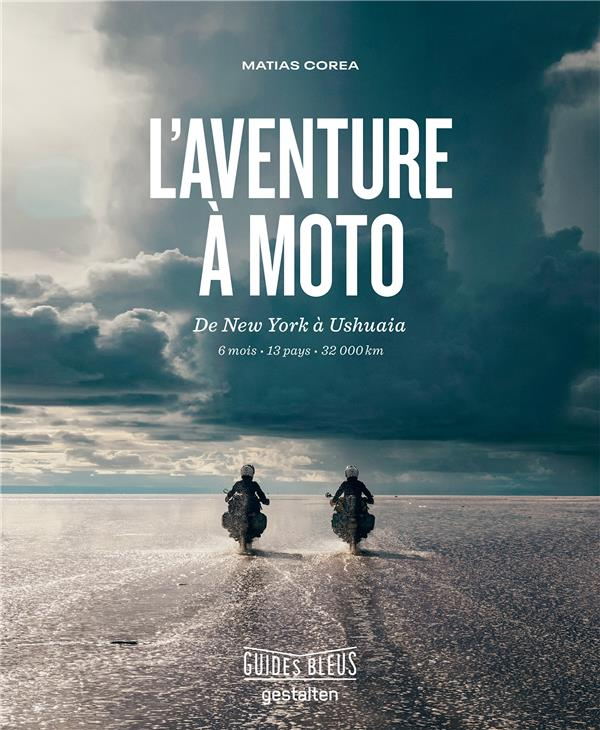 L'AVENTURE A MOTO  -  DE NEW YORK A USHUAIA  -  6 MOIS, 13 PAYS, 32 000 KM