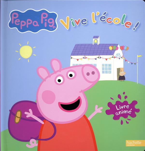 PEPPA PIG - LIVRE ANIME - VIVE L'ECOLE ! XXX HACHETTE