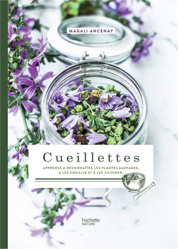 CUEILLETTES  -  APPRENEZ A RECONNAITRE LES PLANTES SAUVAGES, A LES CUEILLIR ET A LES CUISINER