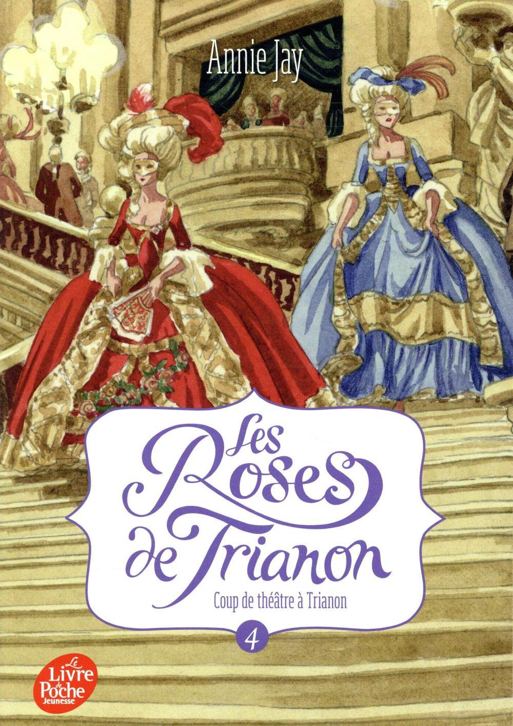 LES ROSES DE TRIANON - TOME 4 - COUP DE THEATRE JAY/MIRALLES HACHETTE