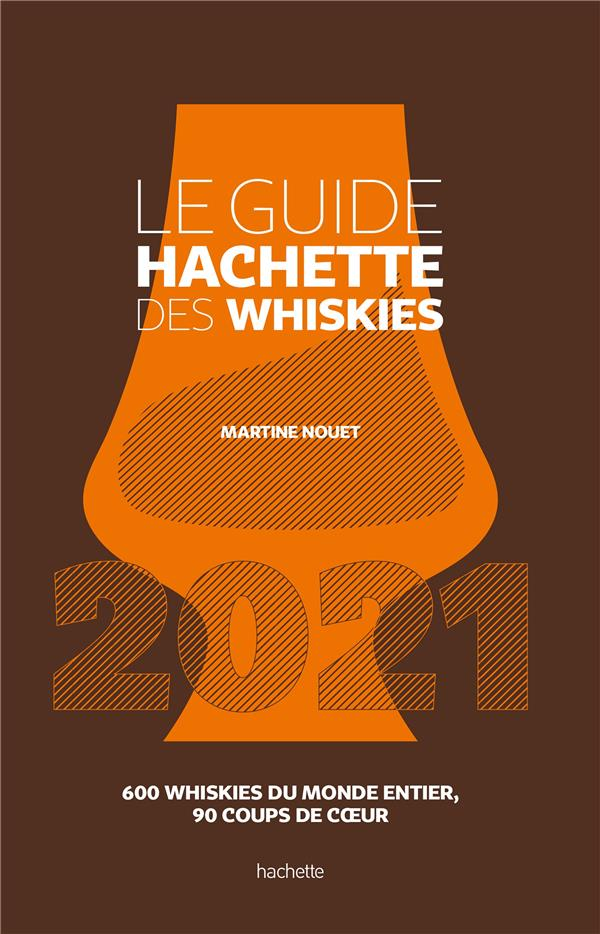 LE GUIDE HACHETTE DES WHISKIES  -  600 WHISKIES DU MONDE ENTIER, 90 COUPS DE COEUR (EDITION 2021) NOUET, MARTINE HACHETTE
