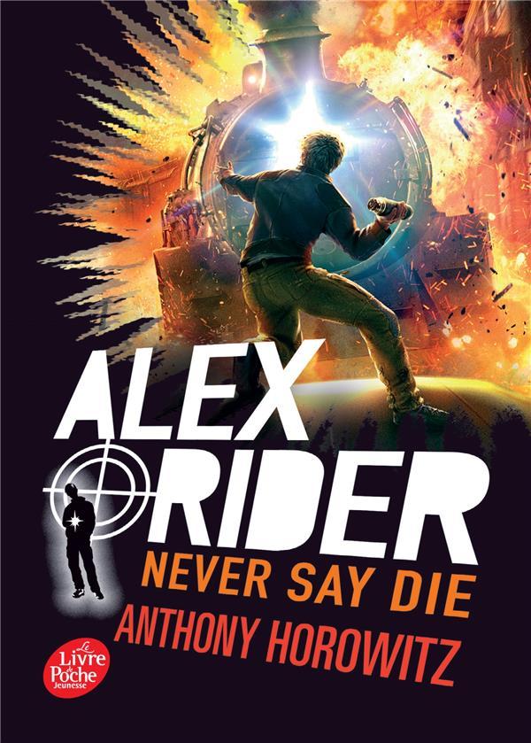 ALEX RIDER - TOME 11 - NEVER SAY DIE HOROWITZ ANTHONY HACHETTE