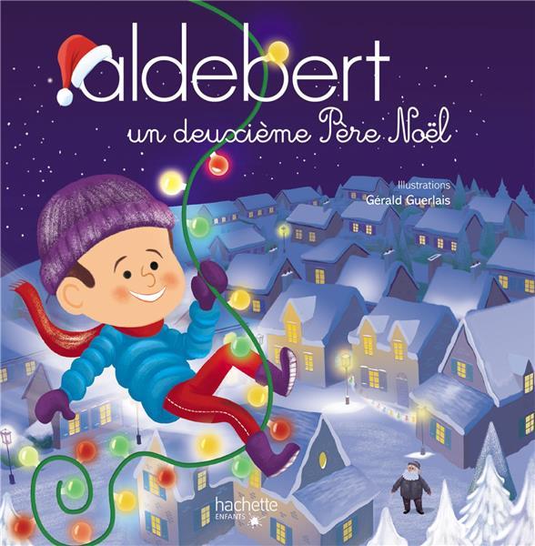 ALDEBERT RACONTE - UN DEUXIEME PERE NOEL ALDEBERT HACHETTE