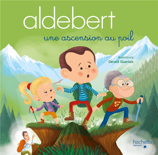 ALDEBERT RACONTE  -  UNE ASCENSION AU POIL ALDEBERT, GUILLAUME  NC