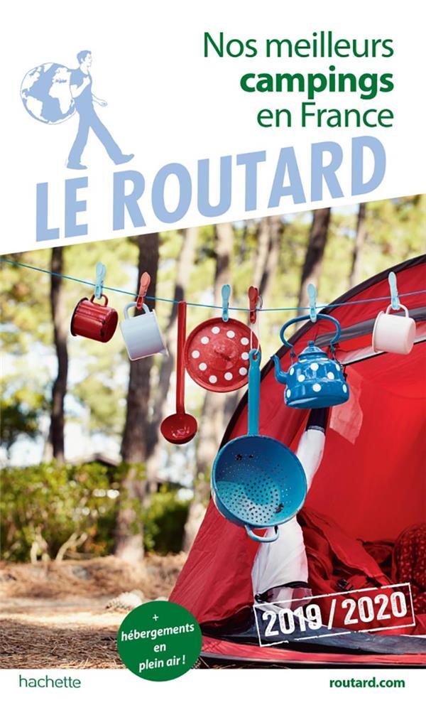 GUIDE DU ROUTARD NOS MEILLEURS CAMPINGS EN FRANCE 2019 - (+ HEBERGEMENTS DE PLEIN AIR)  HACHETTE
