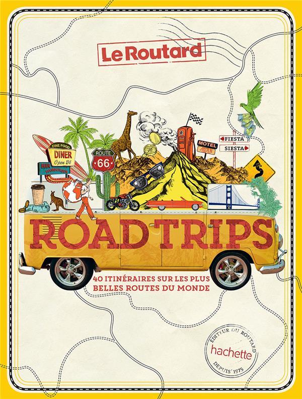 ROAD TRIPS, 40 ITINERAIRES SUR LES PLUS BELLES ROUTES DU MONDE XXX HACHETTE