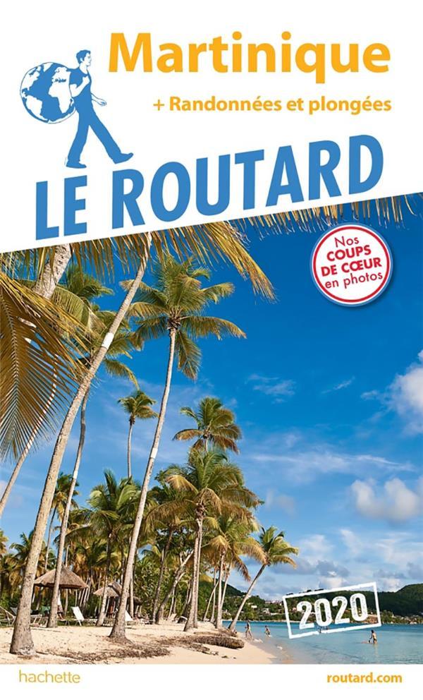 GUIDE DU ROUTARD  -  MARTINIQUE  -  RANDOS ET PLONGEES (EDITION 2020) XXX HACHETTE