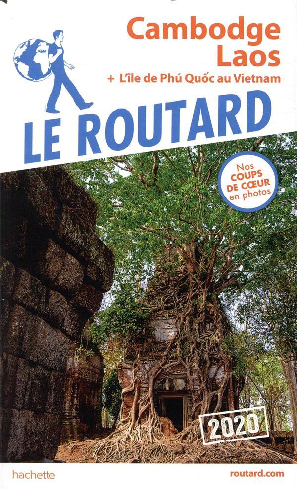 GUIDE DU ROUTARD  -  CAMBODGE, LAOS  -  L'ILE DE PHU QUOC AU VIETNAM (EDITION 2020) XXX HACHETTE